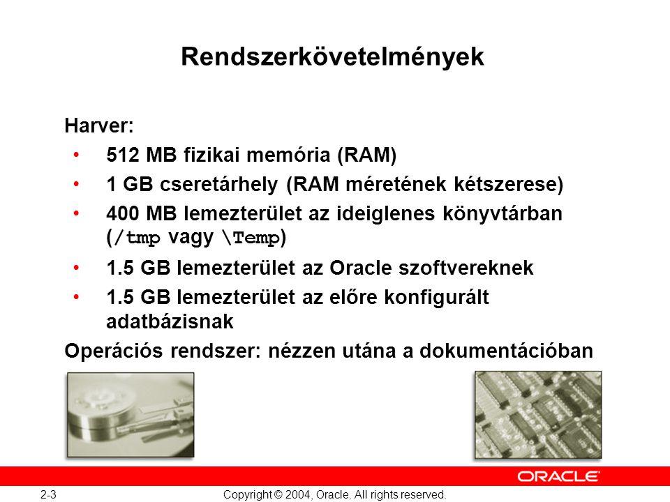 2-3 Copyright © 2004, Oracle. All rights reserved. Rendszerkövetelmények Harver: 512 MB fizikai memória (RAM) 1 GB cseretárhely (RAM méretének kétszer