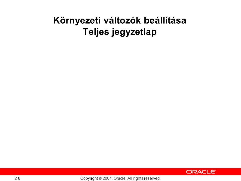 2-8 Copyright © 2004, Oracle. All rights reserved. Környezeti változók beállítása Teljes jegyzetlap