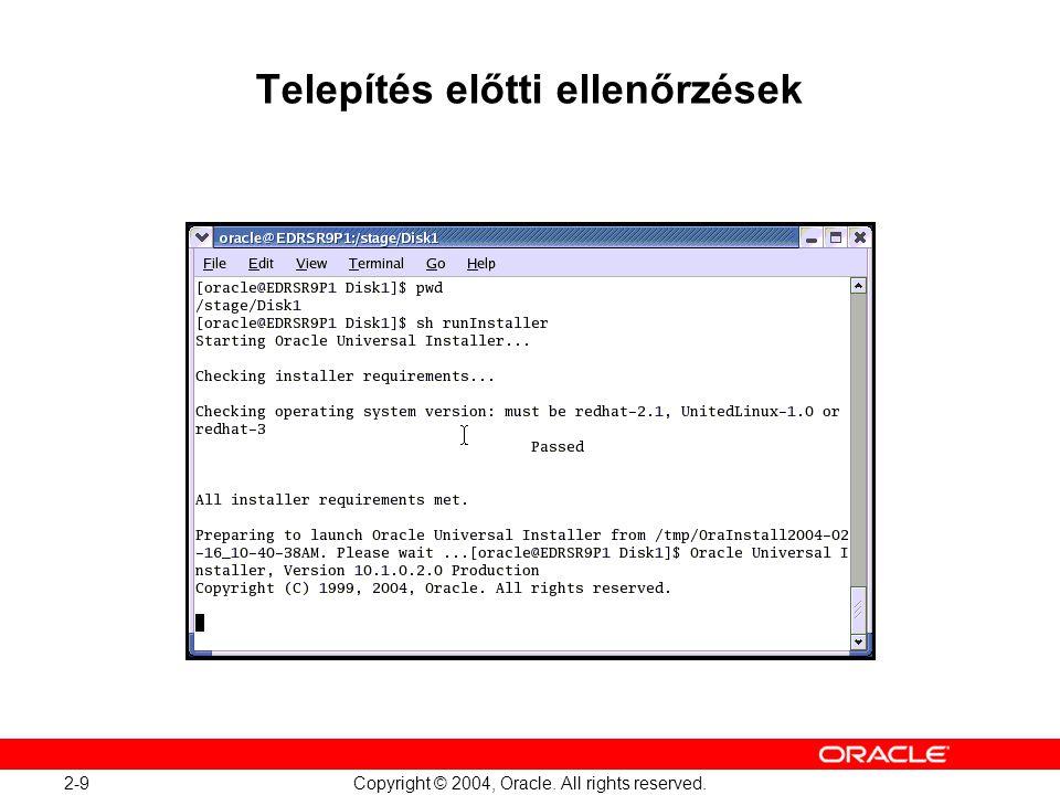2-9 Copyright © 2004, Oracle. All rights reserved. Telepítés előtti ellenőrzések
