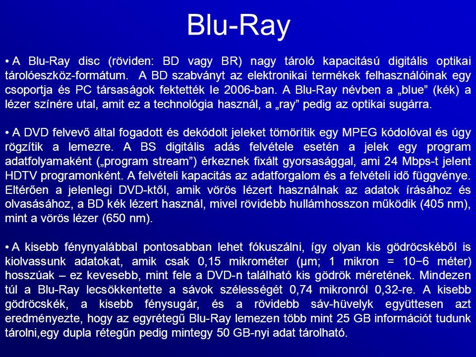 Blu-Ray A Blu-Ray disc (röviden: BD vagy BR) nagy tároló kapacitású digitális optikai tárolóeszköz-formátum. A BD szabványt az elektronikai termékek f
