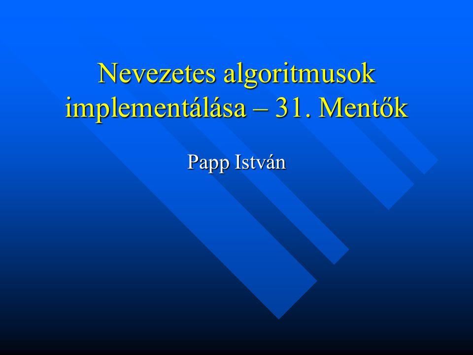 Nevezetes algoritmusok implementálása – 31. Mentők Papp István
