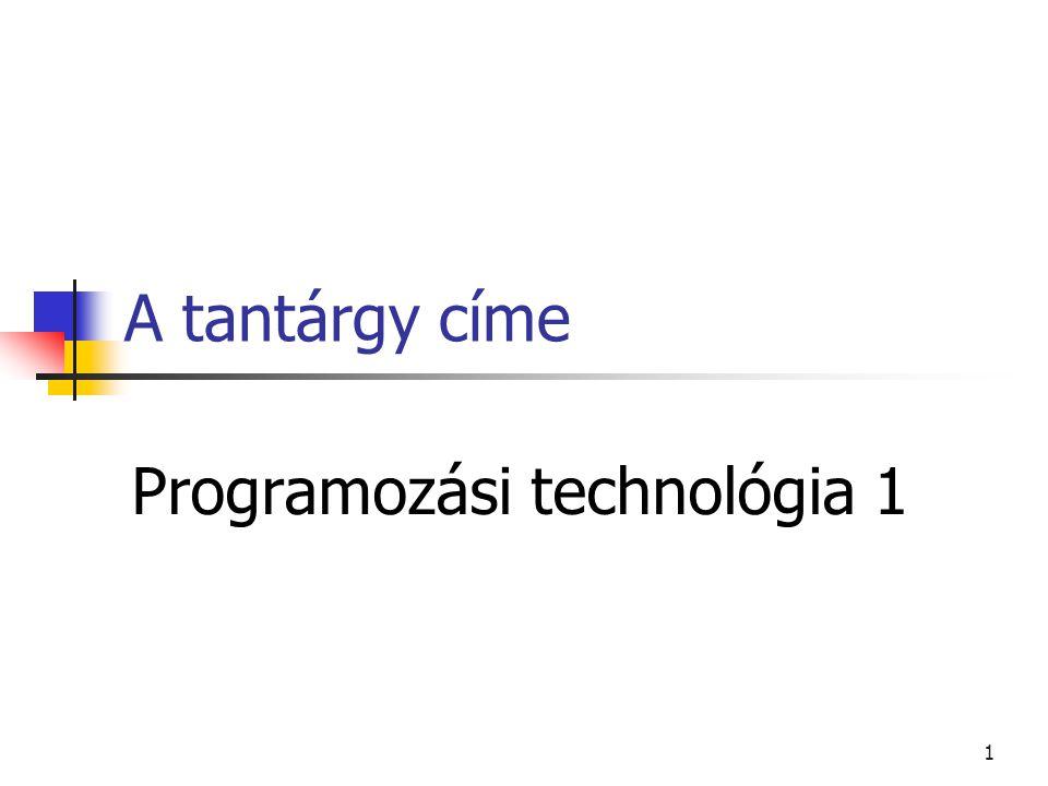 A tantárgy címe Programozási technológia 1 1