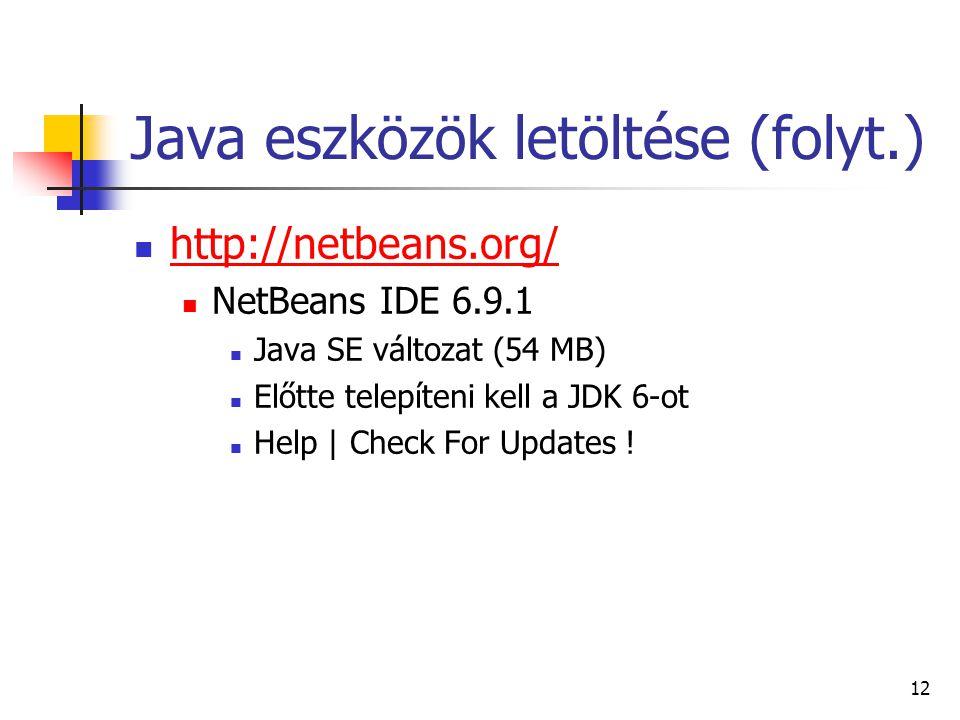 12 Java eszközök letöltése (folyt.) http://netbeans.org/ NetBeans IDE 6.9.1 Java SE változat (54 MB) Előtte telepíteni kell a JDK 6-ot Help | Check Fo