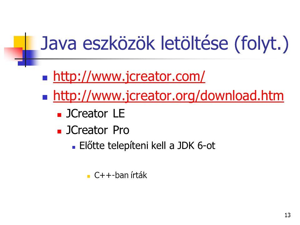 13 Java eszközök letöltése (folyt.) http://www.jcreator.com/ http://www.jcreator.org/download.htm JCreator LE JCreator Pro Előtte telepíteni kell a JD