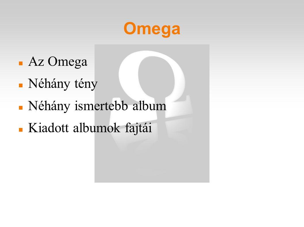 Az Omega Néhány tény Néhány ismertebb album Kiadott albumok fajtái Omega