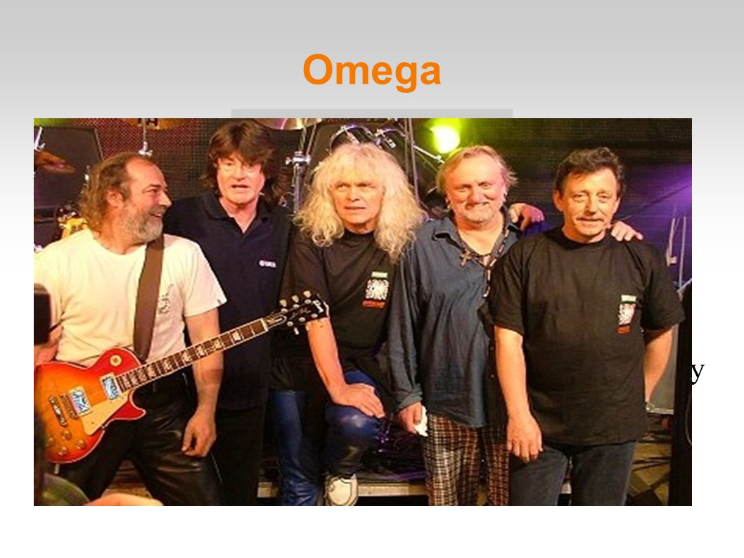 Az Omega egy magyar rockegyüttes, mely 1962-ben alakult Tagok: Kóbor János, Benkő László, Molnár György, Mihály Tamás, Debreczeni Ferenc Omega