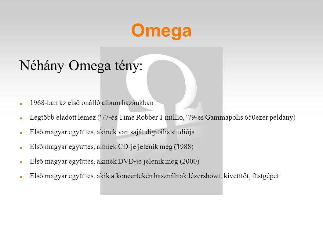 Néhány Omega tény: 1968-ban az első önálló album hazánkban Legtöbb eladott lemez ('77-es Time Robber 1 millió, '79-es Gammapolis 650ezer példány) Els