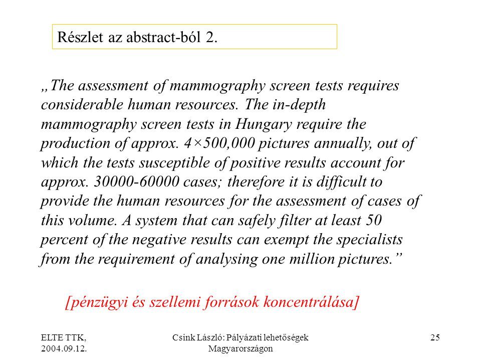"ELTE TTK, 2004.09.12. Csink László: Pályázati lehetőségek Magyarországon 25 ""The assessment of mammography screen tests requires considerable human re"