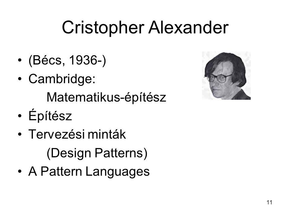 11 Cristopher Alexander (Bécs, 1936-) Cambridge: Matematikus-építész Építész Tervezési minták (Design Patterns) A Pattern Languages