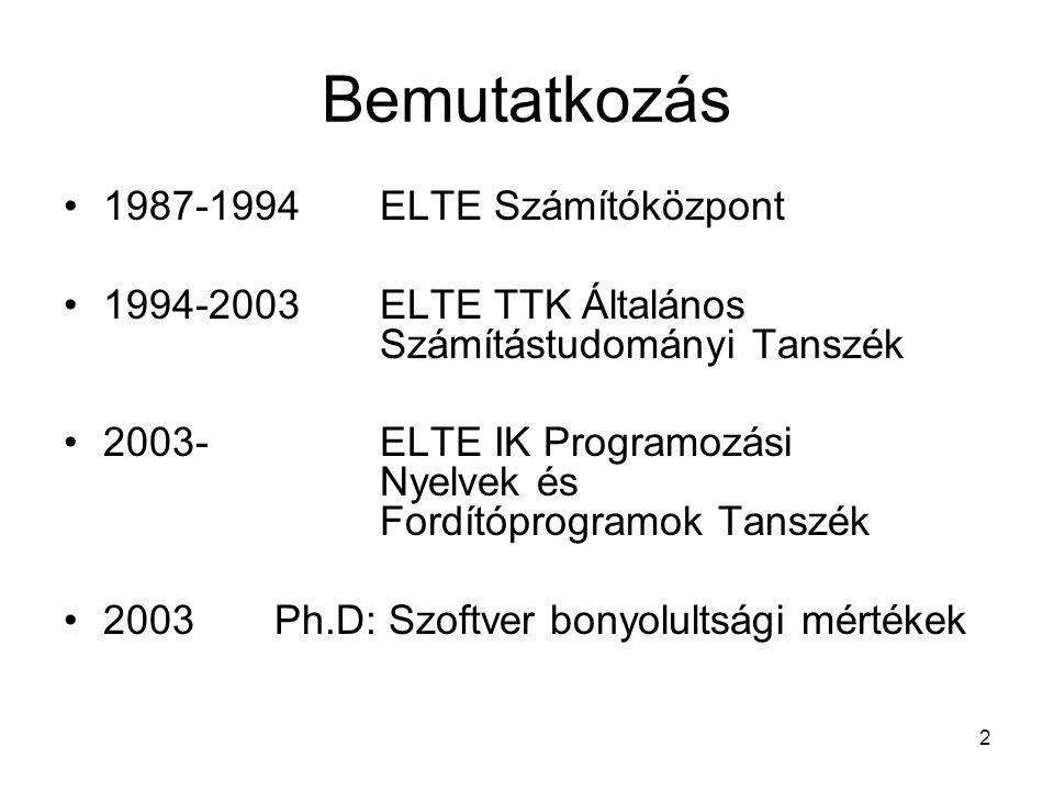 2 Bemutatkozás 1987-1994 ELTE Számítóközpont 1994-2003ELTE TTK Általános Számítástudományi Tanszék 2003- ELTE IK Programozási Nyelvek és Fordítóprogramok Tanszék 2003 Ph.D: Szoftver bonyolultsági mértékek