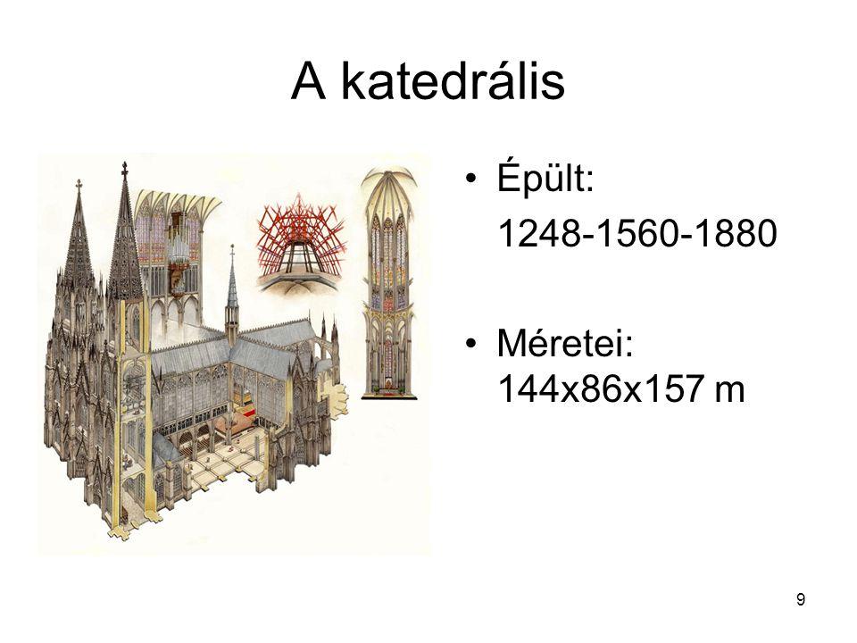 9 A katedrális Épült: 1248-1560-1880 Méretei: 144x86x157 m