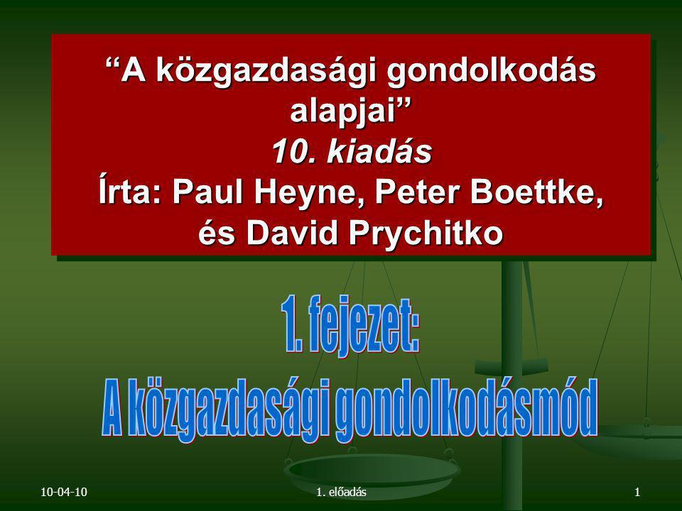 """10-04-101. előadás1 """"A közgazdasági gondolkodás alapjai"""" 10. kiadás Írta: Paul Heyne, Peter Boettke, és David Prychitko"""