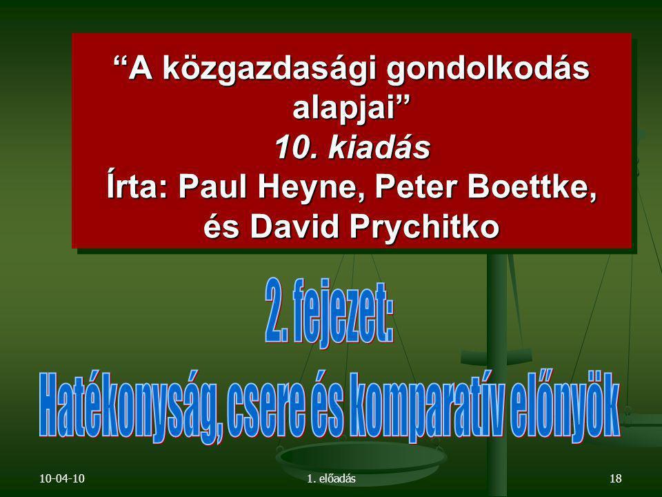 """10-04-101. előadás18 """"A közgazdasági gondolkodás alapjai"""" 10. kiadás Írta: Paul Heyne, Peter Boettke, és David Prychitko"""