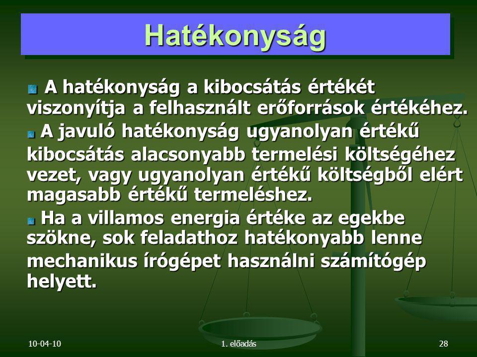 10-04-101. előadás28 A hatékonyság a kibocsátás értékét viszonyítja a felhasznált erőforrások értékéhez. A hatékonyság a kibocsátás értékét viszonyítj