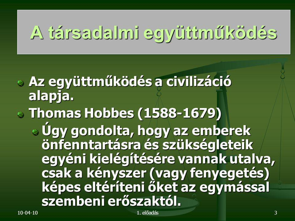 10-04-101. előadás3 Az együttműködés a civilizáció alapja. Thomas Hobbes (1588-1679) Úgy gondolta, hogy az emberek önfenntartásra és szükségleteik egy
