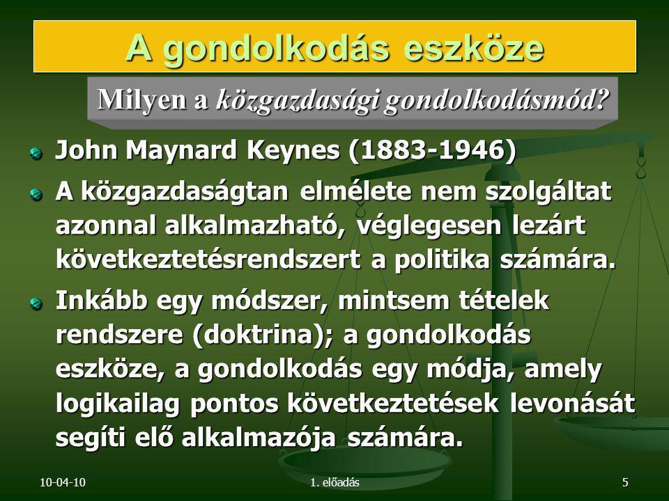 10-04-101. előadás5 John Maynard Keynes (1883-1946) A közgazdaságtan elmélete nem szolgáltat azonnal alkalmazható, véglegesen lezárt következtetésrend