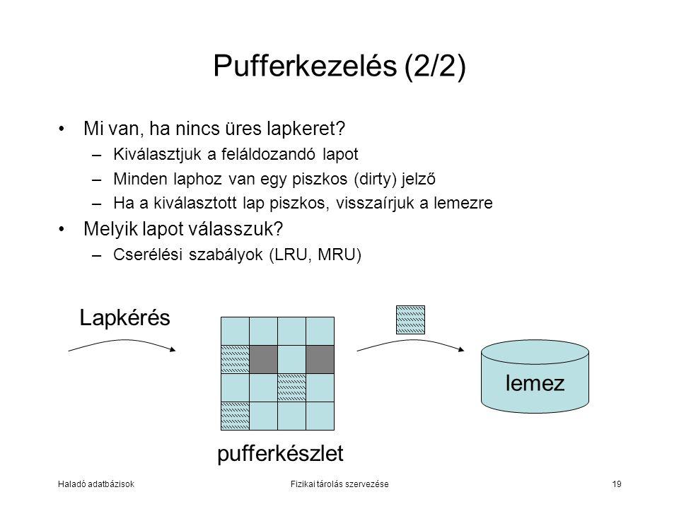 Haladó adatbázisokFizikai tárolás szervezése19 Pufferkezelés (2/2) Mi van, ha nincs üres lapkeret? –Kiválasztjuk a feláldozandó lapot –Minden laphoz v