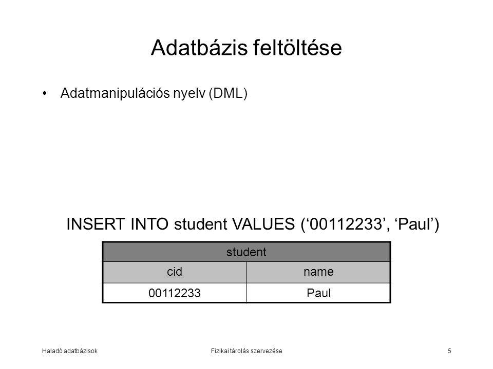 Haladó adatbázisokFizikai tárolás szervezése5 Adatbázis feltöltése Adatmanipulációs nyelv (DML) student cidname 00112233Paul INSERT INTO student VALUE