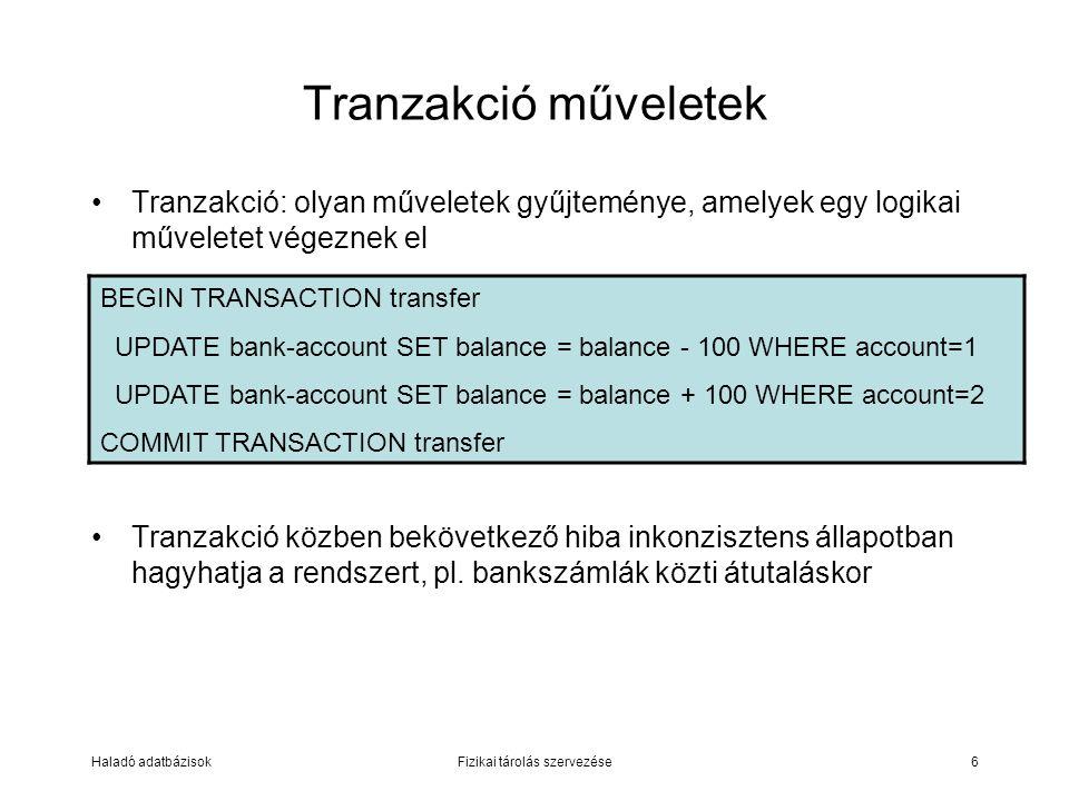 Haladó adatbázisokFizikai tárolás szervezése6 Tranzakció: olyan műveletek gyűjteménye, amelyek egy logikai műveletet végeznek el Tranzakció közben bek