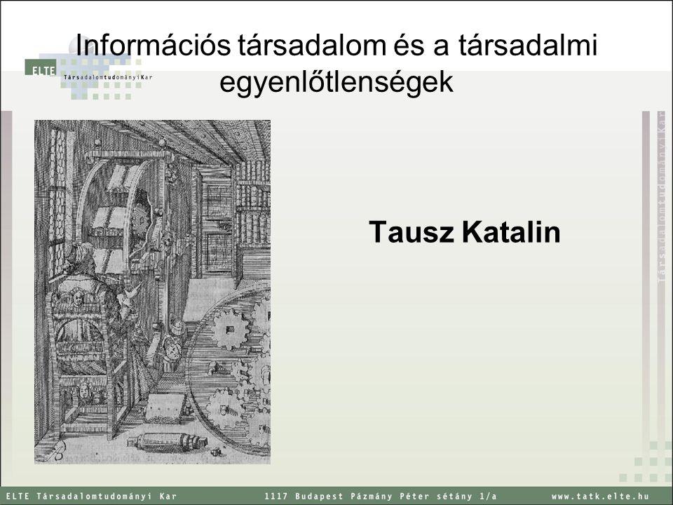 Információs társadalom és a társadalmi egyenlőtlenségek Tausz Katalin