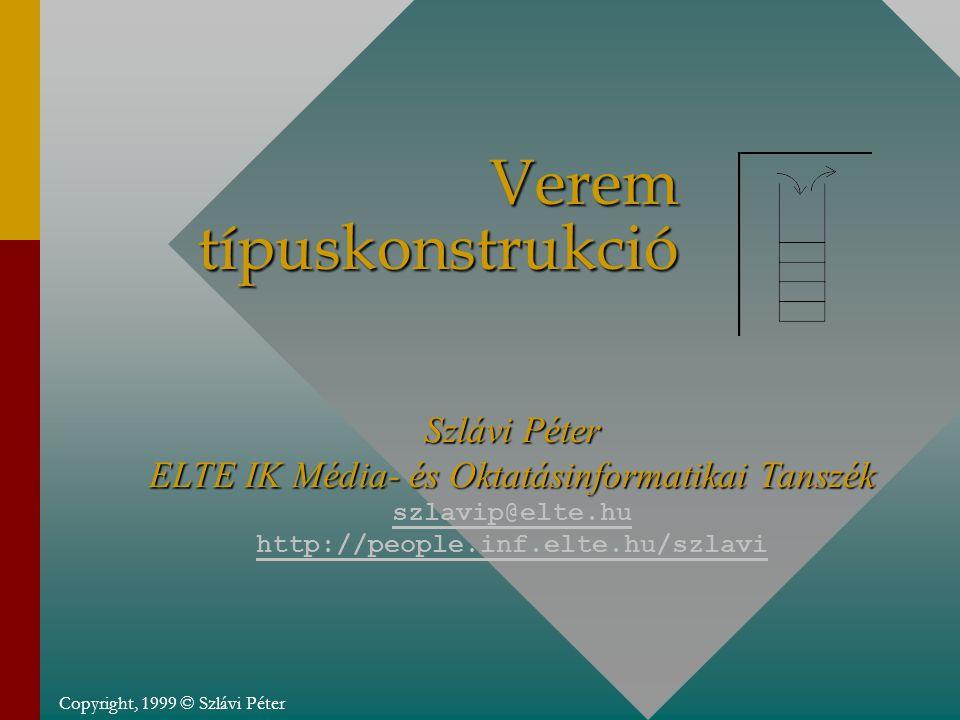 Copyright, 1999 © Szlávi Péter Verem típuskonstrukció Szlávi Péter ELTE IK Média- és Oktatásinformatikai Tanszék szlavip@elte.hu http://people.inf.elte.hu/szlavi