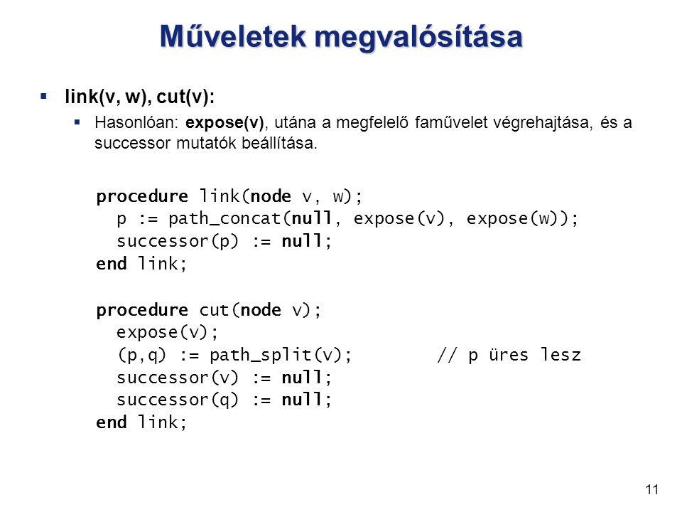 Műveletek megvalósítása  link(v, w), cut(v):  Hasonlóan: expose(v), utána a megfelelő faművelet végrehajtása, és a successor mutatók beállítása.