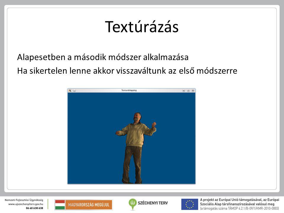 Textúrázás Alapesetben a második módszer alkalmazása Ha sikertelen lenne akkor visszaváltunk az első módszerre