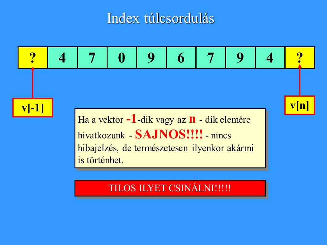 47096794 Ha a vektor -1 -dik vagy az n - dik elemére hivatkozunk - SAJNOS!!!.