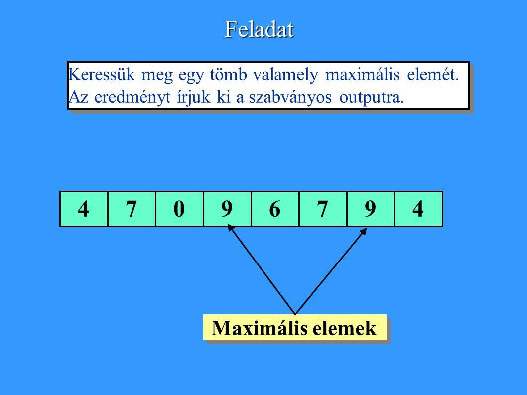Keressük meg egy tömb valamely maximális elemét.Az eredményt írjuk ki a szabványos outputra.