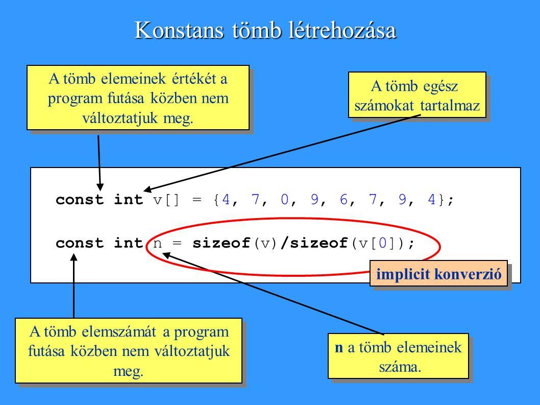 const int v[] = {4, 7, 0, 9, 6, 7, 9, 4}; const int n = sizeof(v)/sizeof(v[0]); A tömb egész számokat tartalmaz A tömb egész számokat tartalmaz A tömb elemeinek értékét a program futása közben nem változtatjuk meg.