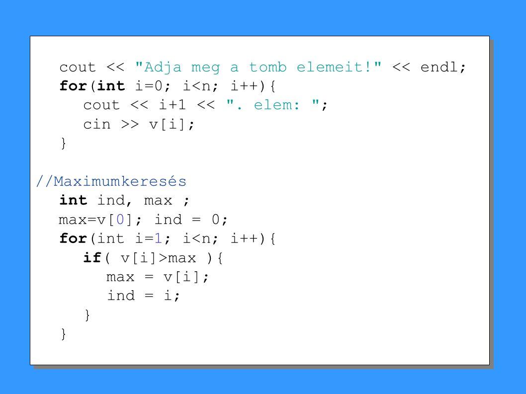 cout << Adja meg a tomb elemeit! << endl; for(int i=0; i<n; i++){ cout << i+1 << .