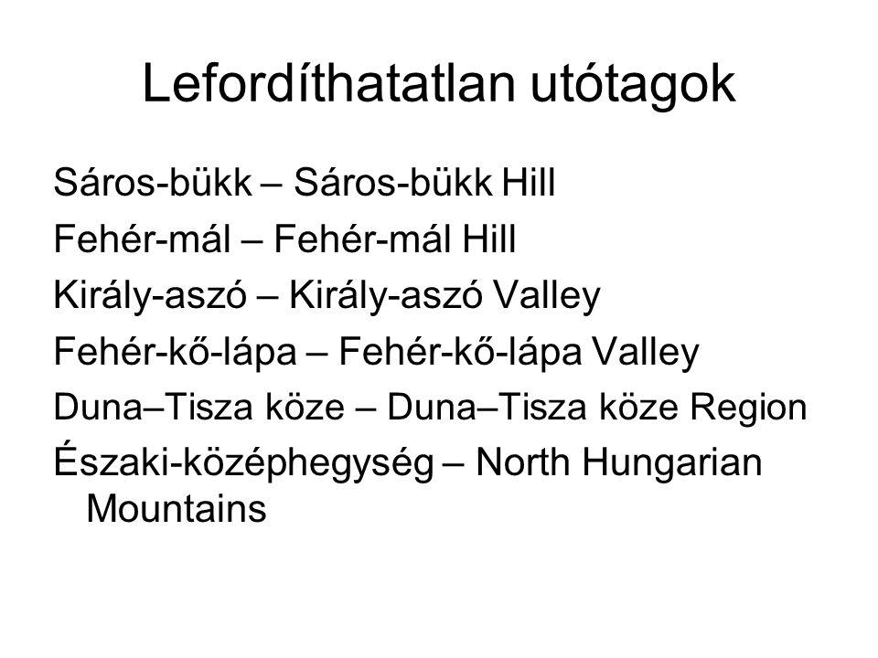Lefordíthatatlan utótagok Sáros-bükk – Sáros-bükk Hill Fehér-mál – Fehér-mál Hill Király-aszó – Király-aszó Valley Fehér-kő-lápa – Fehér-kő-lápa Valle