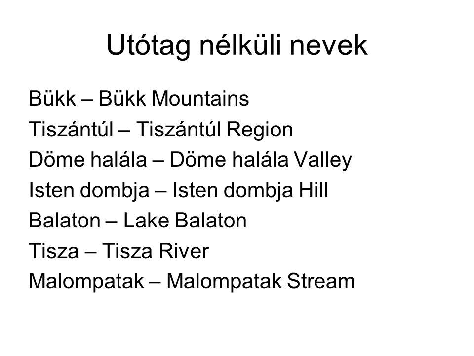 Utótag nélküli nevek Bükk – Bükk Mountains Tiszántúl – Tiszántúl Region Döme halála – Döme halála Valley Isten dombja – Isten dombja Hill Balaton – La
