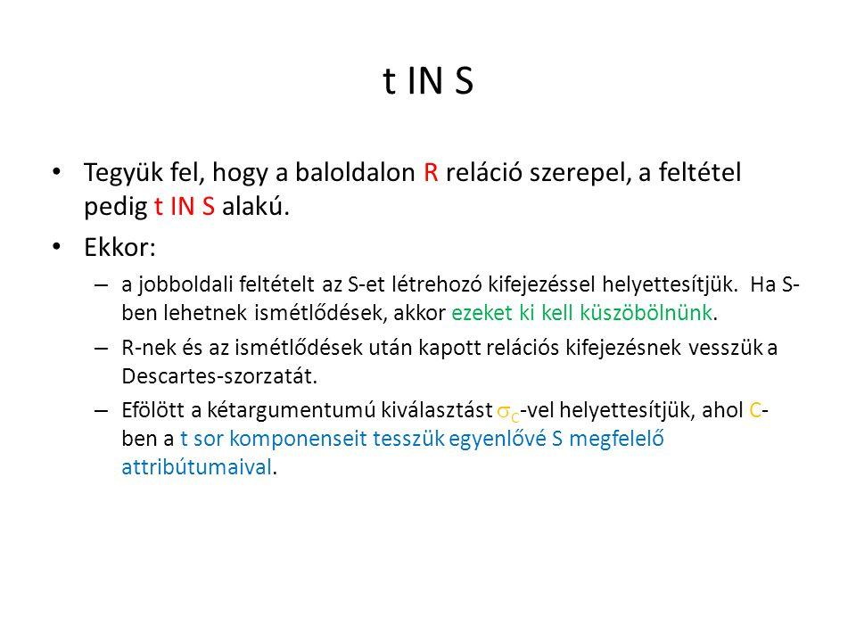 t IN S Tegyük fel, hogy a baloldalon R reláció szerepel, a feltétel pedig t IN S alakú.