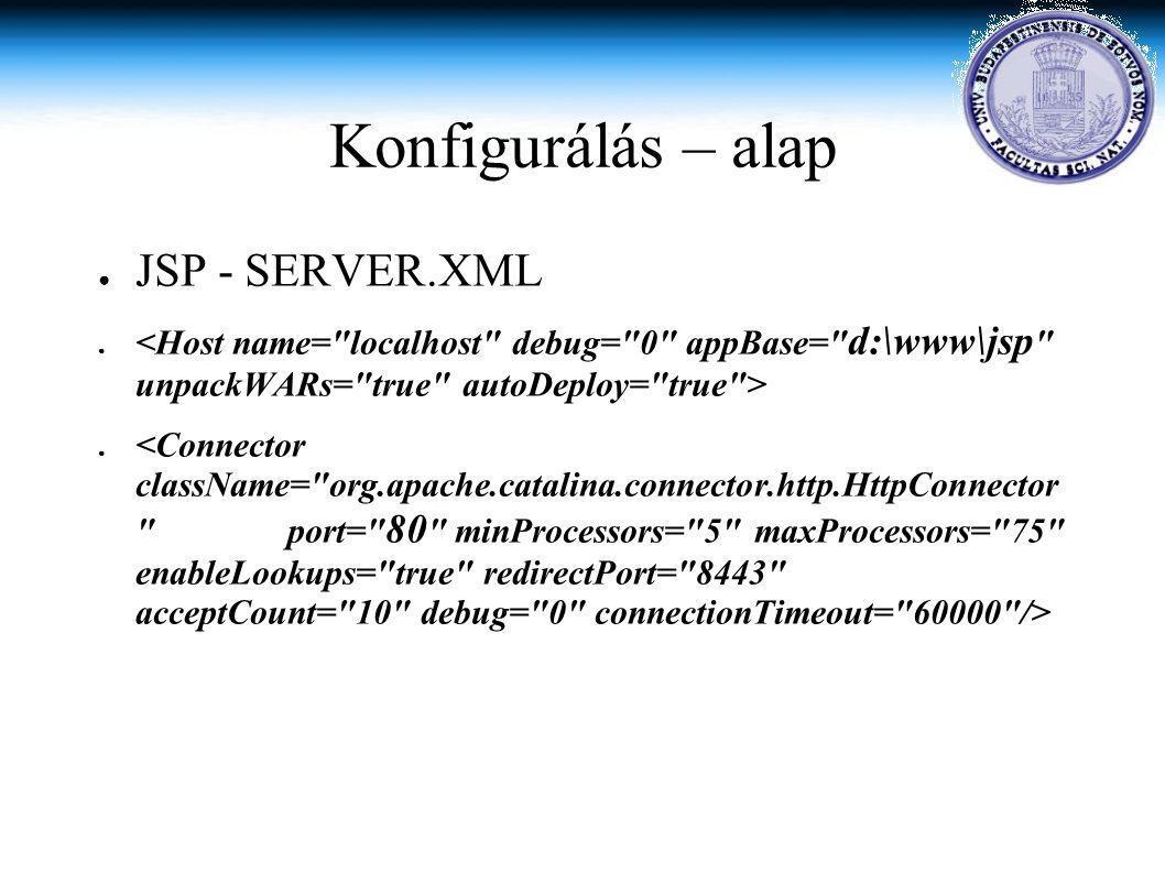 Konfigurálás – alap ● JSP - SERVER.XML ●