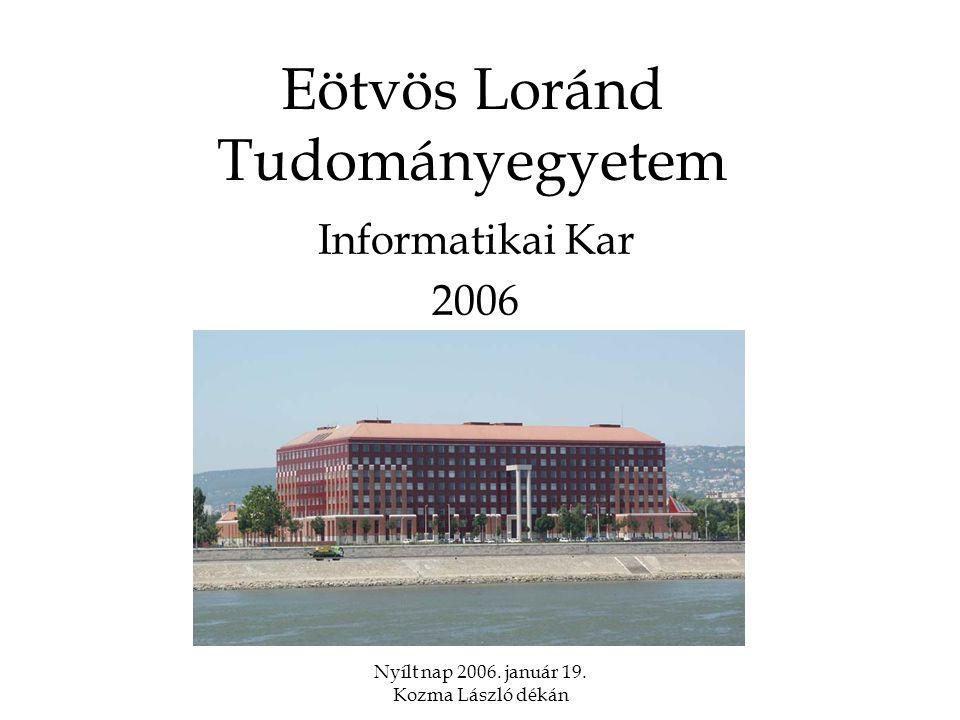 Nyílt nap 2006. január 19. Kozma László dékán Eötvös Loránd Tudományegyetem Informatikai Kar 2006