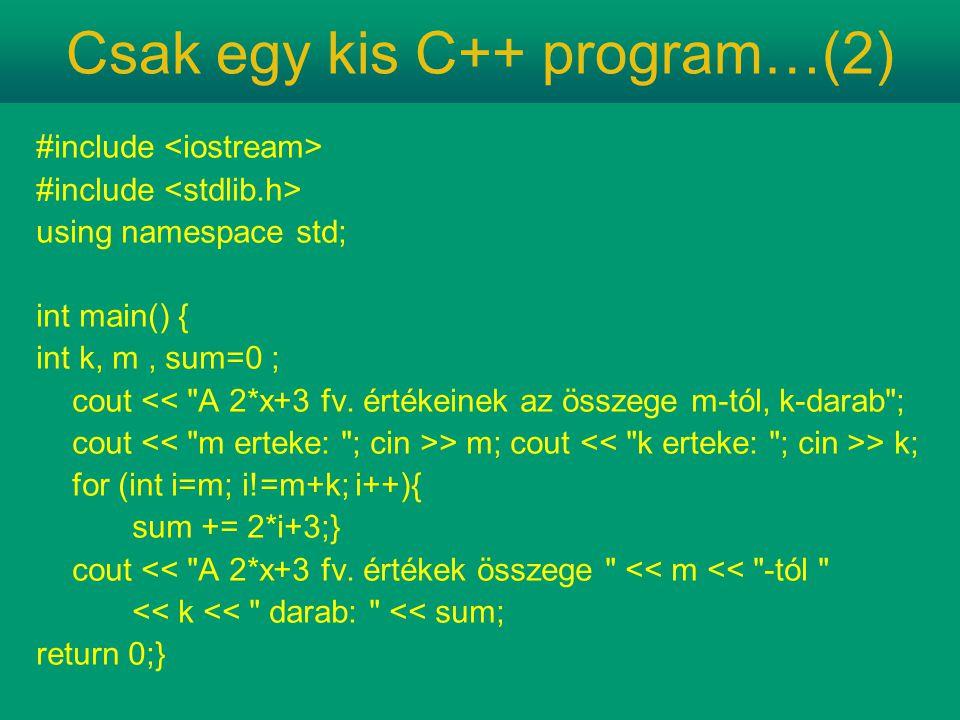 Csak egy kis C++ program…(2) #include using namespace std; int main() { int k, m, sum=0 ; cout <<
