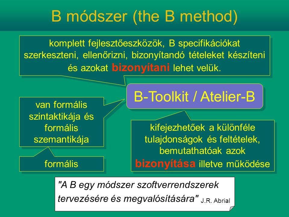 B módszer (the B method) van formális szintaktikája és formális szemantikája komplett fejlesztőeszközök, B specifikációkat szerkeszteni, ellenőrizni, bizonyítandó tételeket készíteni és azokat bizonyítani lehet velük.