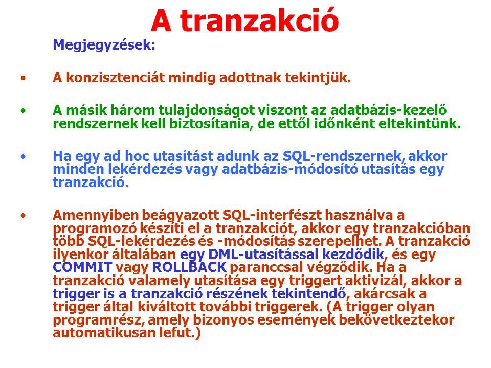 A tranzakció Megjegyzések: A konzisztenciát mindig adottnak tekintjük. A másik három tulajdonságot viszont az adatbázis-kezelő rendszernek kell biztos