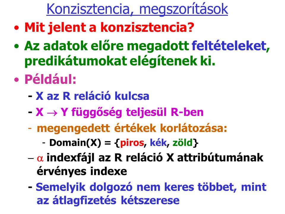 Helyreállítás Undo naplózással LépésTevékenységtM-AM-BD-AD-BNapló 1) 2)READ(A,t) 8888 3)t := t*2 16888 4)WRITE(A,t) 161688 5)READ(B,t) 816888 6)t := t*2 1616888 7)WRITE(B,t) 16161688 8)FLUSH LOG 9)OUTPUT(A) 161616168 10)OUTPUT(B) 1616161616 11) 12)FLUSH LOG Ha a 8) és 10) lépések között következett be a hiba: Az előző esethez hasonlóan T hatásait semmissé kell tenni.