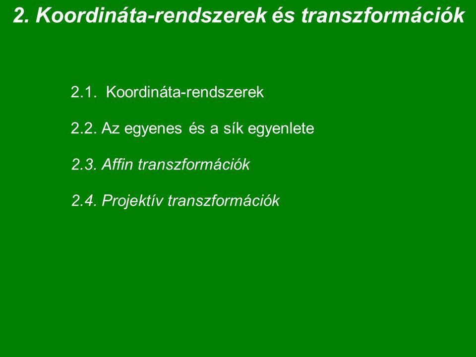 2. Koordináta-rendszerek és transzformációk 2.1. Koordináta-rendszerek 2.2.