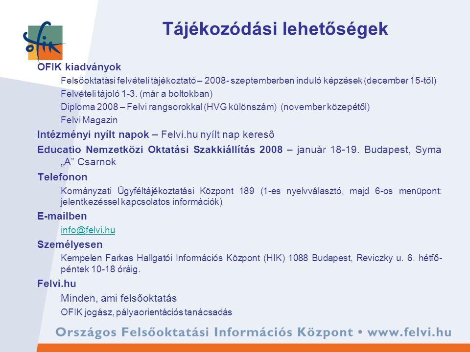 Tájékozódási lehetőségek OFIK kiadványok Felsőoktatási felvételi tájékoztató – 2008- szeptemberben induló képzések (december 15-től) Felvételi tájoló 1-3.