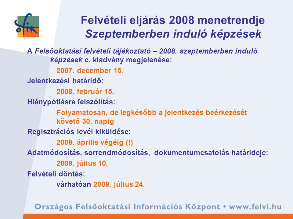 Felvételi eljárás 2008 menetrendje Szeptemberben induló képzések A Felsőoktatási felvételi tájékoztató – 2008.