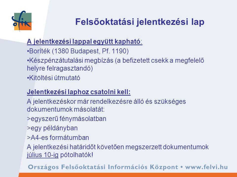 Felsőoktatási jelentkezési lap A jelentkezési lappal együtt kapható: Boríték (1380 Budapest, Pf. 1190) Készpénzátutalási megbízás (a befizetett csekk