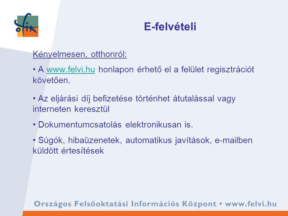 E-felvételi Kényelmesen, otthonról: A www.felvi.hu honlapon érhető el a felület regisztrációt követően.www.felvi.hu Az eljárási díj befizetése történh