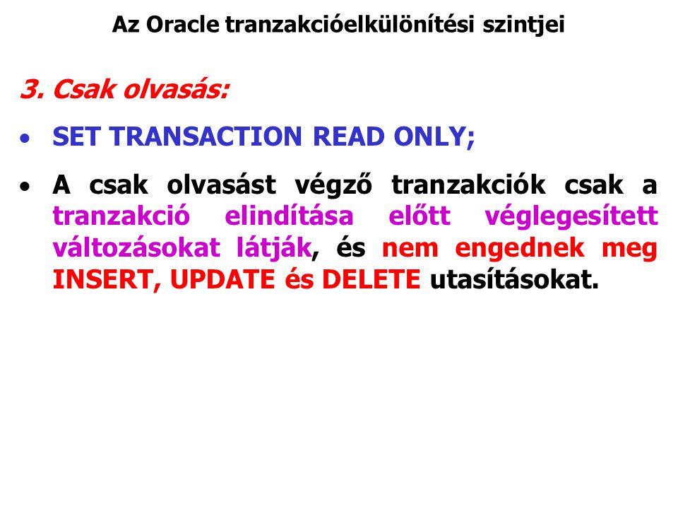 Az Oracle tranzakcióelkülönítési szintjei 3. Csak olvasás:  SET TRANSACTION READ ONLY;  A csak olvasást végző tranzakciók csak a tranzakció elindítá