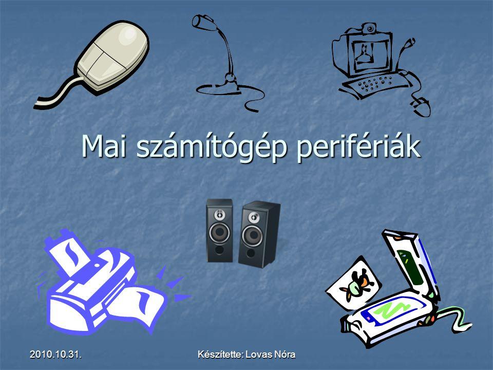 2010.10.31.Készítette: Lovas Nóra Periféria fogalma Perifériának nevezzük azokat a részegységeket, amelyek a számítógépet összekapcsolják a külvilággal.