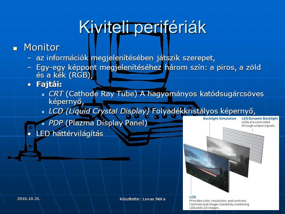 2010.10.31. Készítette: Lovas Nóra Kiviteli perifériák Monitor Monitor − az információk megjelenítésében játszik szerepet, − Egy-egy képpont megjelení