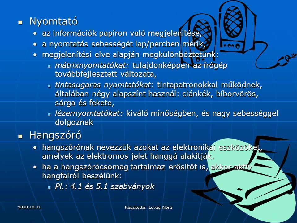 2010.10.31. Készítette: Lovas Nóra Nyomtató Nyomtató az információk papíron való megjelenítése,az információk papíron való megjelenítése, a nyomtatás
