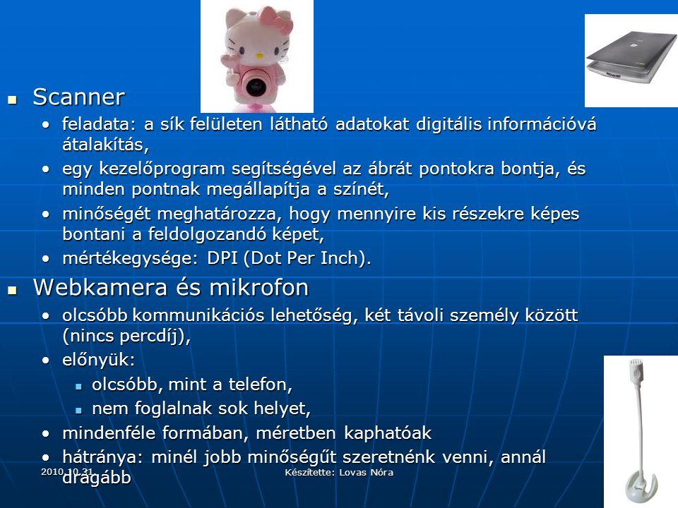2010.10.31. Készítette: Lovas Nóra Scanner Scanner feladata: a sík felületen látható adatokat digitális információvá átalakítás,feladata: a sík felüle